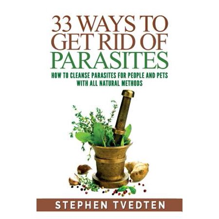 33 Ways to Get Rid of Parasites : How to Cleanse Parasites for People and Pets with All Natural (Best Way To Get Rid Of Pee Smell)