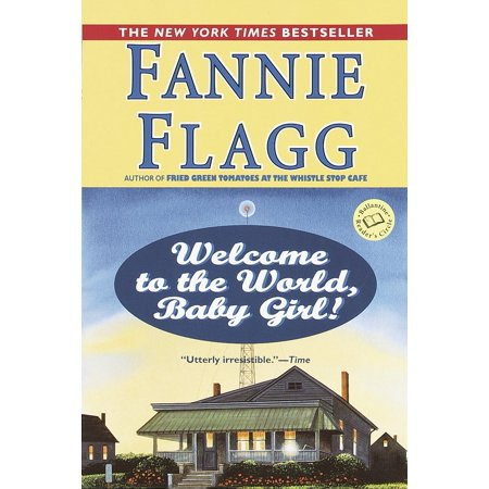 Welcome to the World, Baby Girl! : A Novel (Welcome To The World Baby Girl Card)