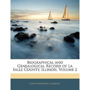 Biographical and Genealogical Record of La Salle County, Illinois, Volume 2