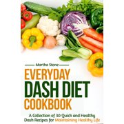 Everyday Dash Diet Cookbook: A Collection of 30 Quick and Healthy Dash Recipes for Maintaining Healthy Life - eBook