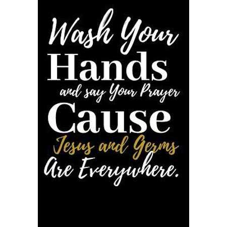 Wash Your Hands and say your Prayer Cause Jesus and Germs are Everywhere. : Graduation Guest book. For Family and Friends To Write in Motivational Quotes. Memory book- Autograph Book- Guest Sign in for Party - Scrapbook for Graduation- Memory Year (Best Way To Wash Your Hands)
