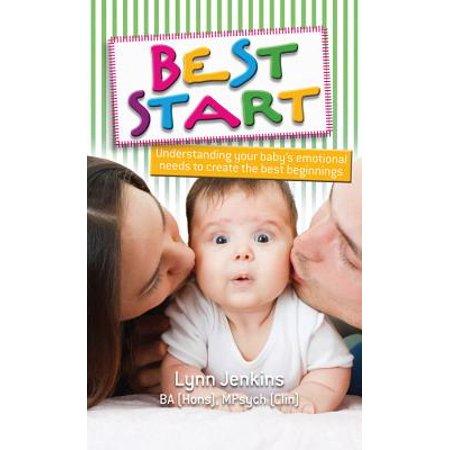 Best Start : Understanding Your Baby's Emotional Needs to Create the Best