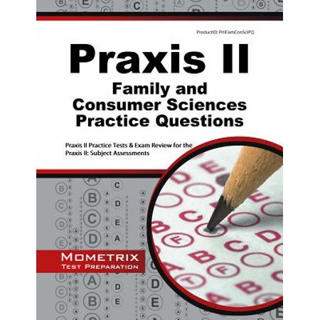 Praxis II Family and Consumer Sciences Practice Questions : Praxis II Practice Tests & Exam Review for the Praxis II: Subject (Family And Consumer Science High School Textbooks)