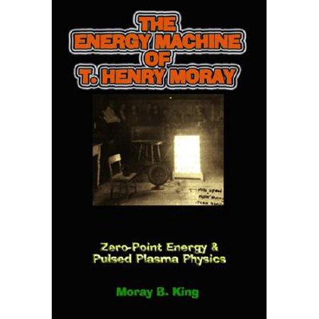 The Energy Machine of T. Henry Moray : Zero-Point Energy & Pulsed Plasma Physics