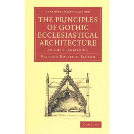 Companion to the Principles of Gothic Ecclesiastical Architecture: Being a Brief Account of the Vestments in Use in the Church, Prior To, and the Changes Therein in and from, the Reign of Edward VI: Companion