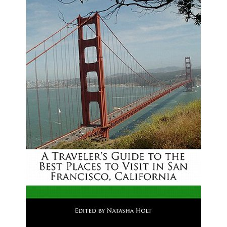 A Traveler's Guide to the Best Places to Visit in San Francisco, (Best Places To Visit In San Francisco)