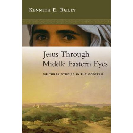 Jesus Through Middle Eastern Eyes : Cultural Studies in the
