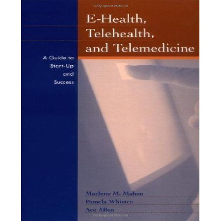 E Health  Telehealth  And Telemedicine  A Guide To Startup And Success
