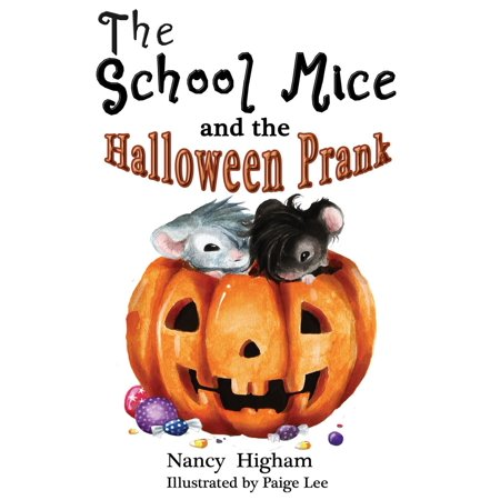 The School Mice and the Halloween Prank: Book 4 For both boys and girls ages 6-12 Grades -