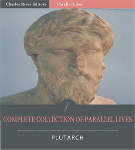 The Complete Collection of Plutarchs Parallel Lives - eBook