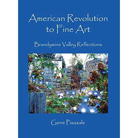 American Revolution To Fine Art  Brandywine Valley Reflections