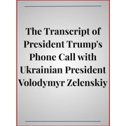 The Transcript of President Trump's Phone Call with Ukrainian President Volodymyr Zelenskiy - eBook