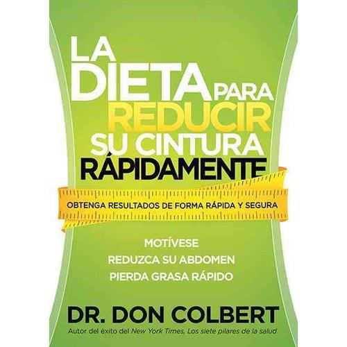 La dieta para reducir su cintura rapidamente / The Rapid Waist Reduction Diet: Obtenga resultados de forma rapida y segura / Get Results Quickly and Safely