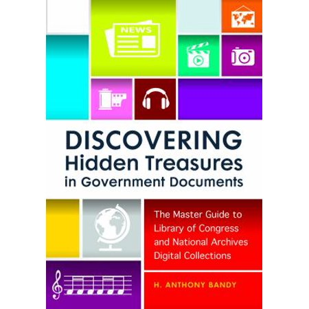 Discovering Hidden Treasures In Government Documents  The Master Guide To Library Of Congress And National Archives Digital Collections