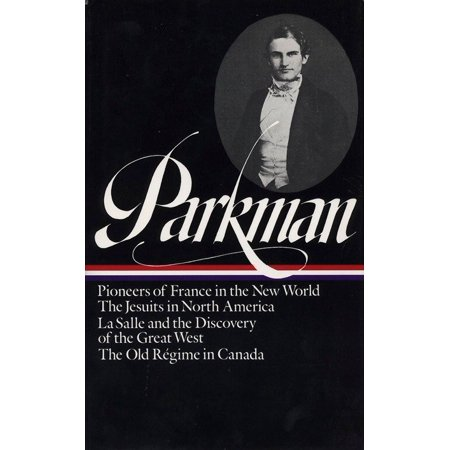 Francis Parkman: France and England in North America Vol. 1 (LOA #11) : Pioneers of France in the New World / The Jesuits in North America / La Salle  and the Discovery of the Great West / The Old Régime in