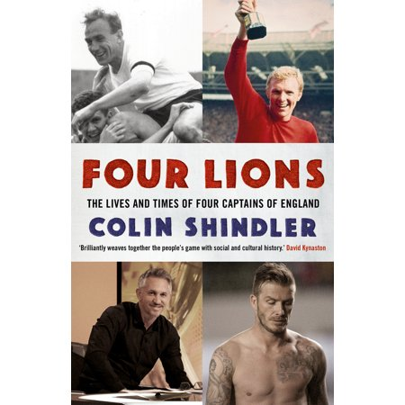 Four Lions : The Lives and Times of Four Captains of England