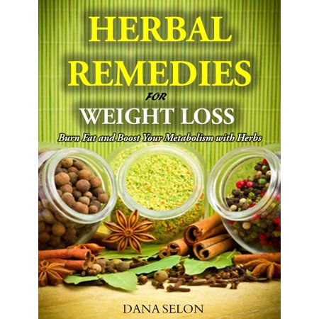 Herbal Remedies for Weight Loss Burn Fat and Boost Your Metabolism with Herbs - (Best Way To Increase Metabolism And Burn Fat)