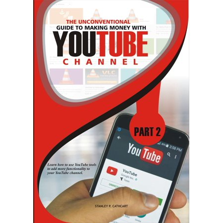 The Unconventional Guide to Making Money with YouTube Channel. -