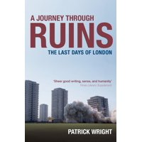 A Journey Through Ruins : The Last Days of London