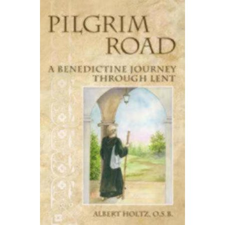 Pilgrim Road: A Benedictine Journey Through Lent