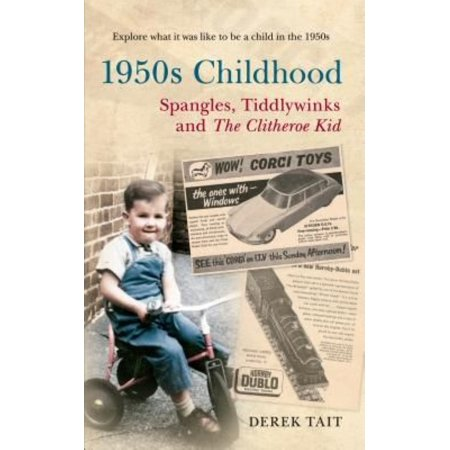 A 1950s Childhood: Spangles, Tiddlywinks and the Clitheroe Kid (Paperback)