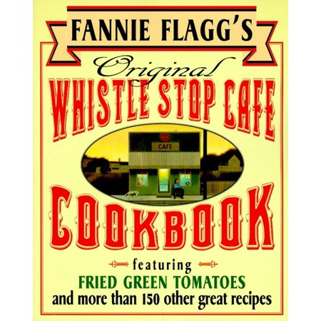 Fannie Flagg's Original Whistle Stop Cafe Cookbook : Featuring : Fried Green Tomatoes, Southern Barbecue, Banana Split Cake, and Many Other Great - Halloween Cake Pops Recipe Easy