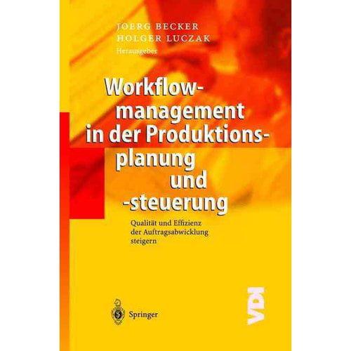 Workflowmanagement in Der Produktionsplanung Und -Steuerung : Qualit�t Und Effizienz Der Auftragsabwicklung Steigern