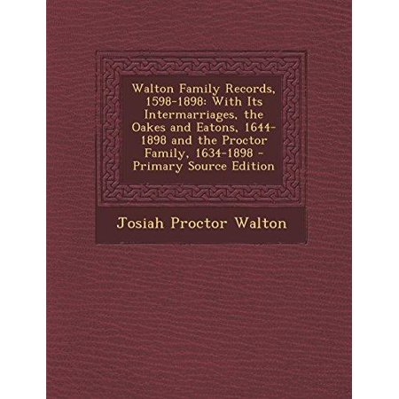 Walton Family Records, 1598-1898: With Its Intermarriages, the Oakes and Eatons, 1644-1898 and the Proctor Family, 1634-1898 - Primary Source Edition - image 1 of 1