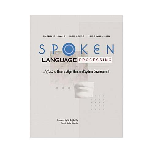 Spoken Language Processing: A Guide to Theory, Algorithm, and System Development