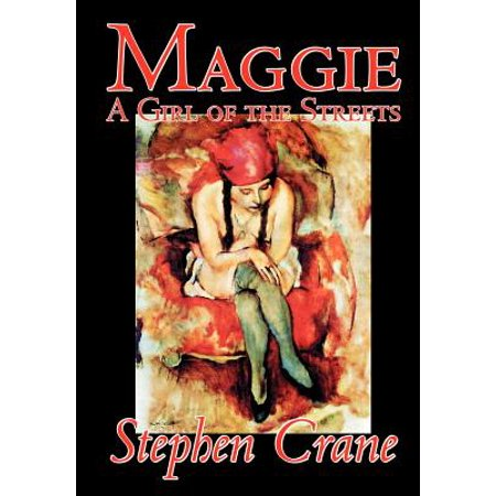 Maggie : A Girl of the Streets by Stephen Crane, Fiction, (Stephen Crane A Mystery Of Heroism Summary)