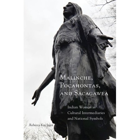 Malinche, Pocahontas, and Sacagawea : Indian Women as Cultural Intermediaries and National (Native American Indian Symbols And Their Meanings)