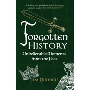 Forgotten History: Unbelievable Moments from the Past (Paperback)