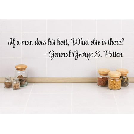 Custom Wall Decal Vinyl Sticker : If a man does his best, what else is there? - General George S. Patton Life Quote
