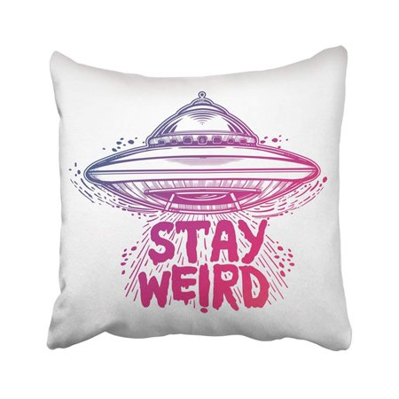 ARTJIA Pink Wierd Stay Weird Lettering Inspirational Quote White Phrase Space Ufo 90Th Alien Pillowcase Pillow Cover 18x18 -