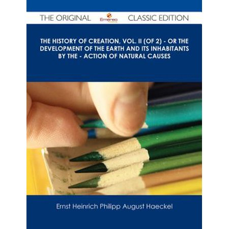 The History of Creation, Vol. II (of 2) - Or the Development of the Earth and its Inhabitants by the - Action of Natural Causes - The Original Classic Edition -