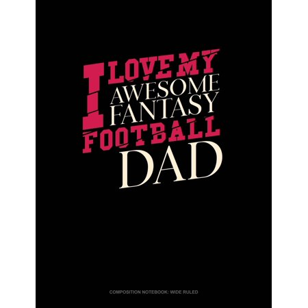 I Love My Awesome Fantasy Football Dad : Composition Notebook: Wide Ruled