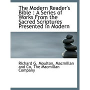 The Modern Reader's Bible : A Series of Works from the Sacred Scriptures Presented in Modern