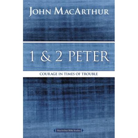 1 and 2 Peter : Courage in Times of Trouble