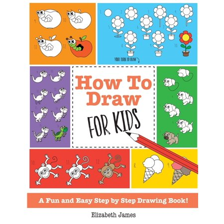 How To Draw for Kids : A Fun And Easy Step By Step Drawing Book! ()