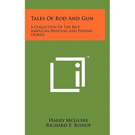 Tales of Rod and Gun : A Collection of the Best American Hunting and Fishing