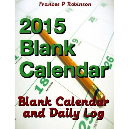 2015 Blank Calendar: Blank Calendar and Daily Log (Paperback)