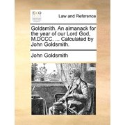 Goldsmith. an Almanack for the Year of Our Lord God, M.DCCC. ... Calculated by John Goldsmith.