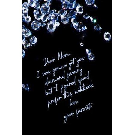 Dear Mom I Was Gonna Get You Diamond Jewelry But I Figured You'd Prefer This Notebook : 6x9 Medium Ruled 120 Pages Matte Paperback Notebook Journal Funny Gift For Mothers (Gigi Collection)