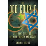 The Odd Couple : The Aberrant Relations Between Turkey and Israel