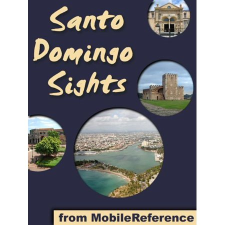 Santo Domingo Sights: a travel guide to the top 10+ attractions in Santo Domingo, Dominican Republic (Mobi Sights) -