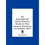The Remarkable Life of John Elwes Esq., Member in Three Successive Parliaments for Berkshire (1802)