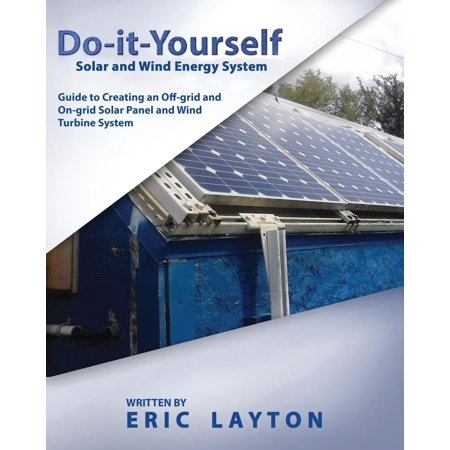 - Do-it-Yourself Solar and Wind Energy System: DIY Off-grid and On-grid Solar Panel and Wind Turbine System - eBook