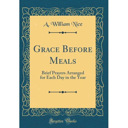 Grace Before Meals : Brief Prayers Arranged for Each Day in the Year (Classic