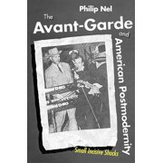 The Avant-Garde and American Postmodernity : Small Incisive Shocks