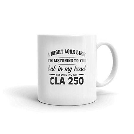 250 Ceramic (I'm Driving My MERCEDES-BENZ CLA 250 Coffee Tea Ceramic Mug Office Work Cup Gift 11 oz )